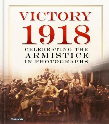 Victory 1918 by Mirrorpix