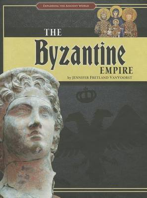 The Byzantine Empire by Jennifer Ann Fretland Vanvoorst