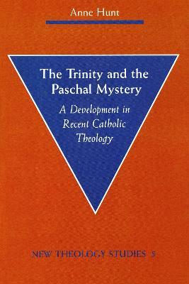 The Trinity and the Paschal Mystery by Anne Hunt