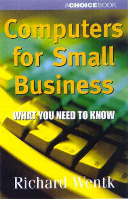 Computers for Small Business by Richard Wentk