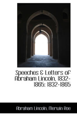 Speeches & Letters of Abraham Lincoln, 1832-1865: 1832-1865 by Abraham Lincoln