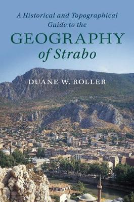 A Historical and Topographical Guide to the Geography of Strabo by Duane W. Roller