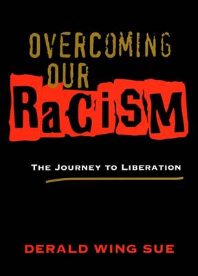 Overcoming Our Racism by Derald Wing Sue