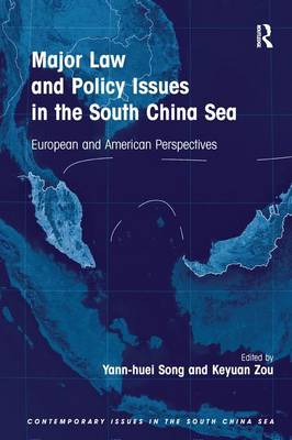 Major Law and Policy Issues in the South China Sea: European and American Perspectives by Yann-huei Song