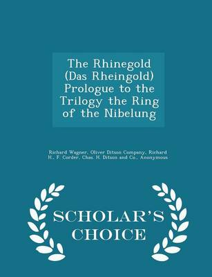 Rhinegold (Das Rheingold) Prologue to the Trilogy the Ring of the Nibelung - Scholar's Choice Edition by Richard Wagner
