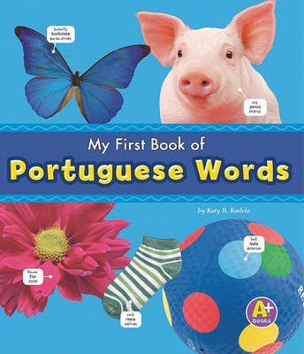 My First Book of Portuguese Words by Katy R Kudela