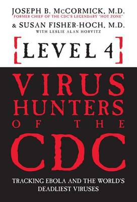 Level 4: Virus Hunters of the CDC by Joseph B McCormick