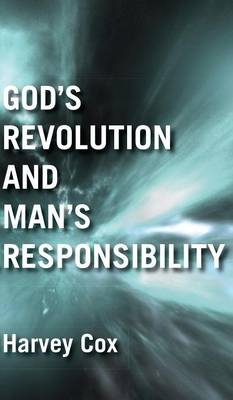 God's Revolution and Man's Responsibility by Harvey Cox