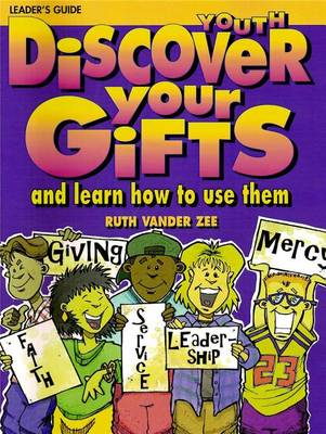 Discover Your Gifts Youth Leader's Guide by Ruth Vander Zee