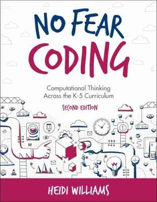 No Fear Coding: Computational Thinking Across the K-5 Curriculum by Heidi Williams