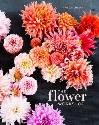 The Flower Workshop by Ariella Chezar