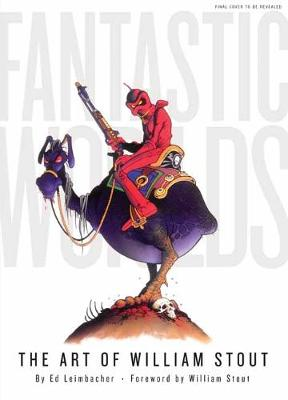 Fantastic Worlds: The Art of William Stout by Ed Leimbacher
