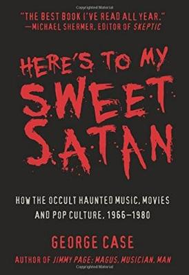 Here's to My Sweet Satan by George Case