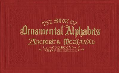 The Book of Ornamental Alphabets by F. G. Delamotte