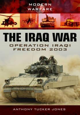 The Iraq War by Anthony Tucker-Jones