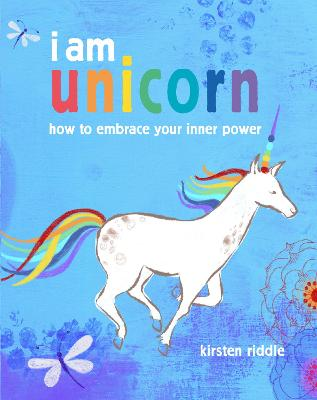 I am unicorn by Kirsten Riddle