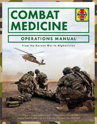 Combat Medicine Operations Manual: From the Korean War to Afghanistan by Dr Penny Starns