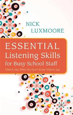 Essential Listening Skills for Busy School Staff by Nick Luxmoore