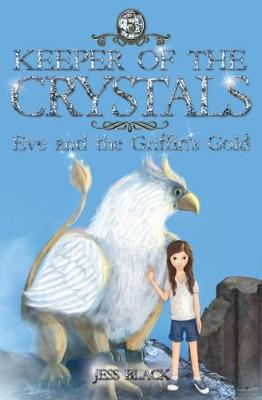Keeper of the Crystals: #5 Eve and the Griffith's Gold by Jess Black