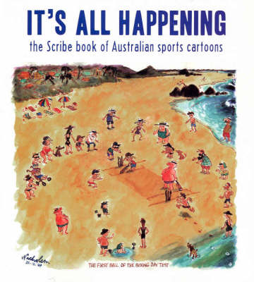 It's All Happening: The Scribe Book of Australian Sports Cartoons by Russ Radcliffe