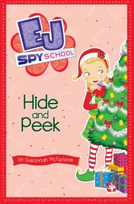 EJ Spy School: #6 Hide and Peek by Susannah McFarlane