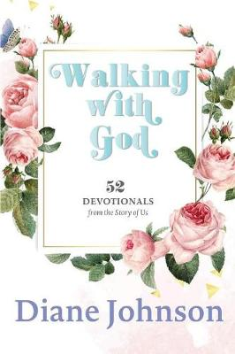 Walking with God: 52 Devotionals by Diane Johnson