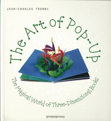 Art of Pop Up: The Magical World of Three-dimensional Books by Jean-Charles Trebbi