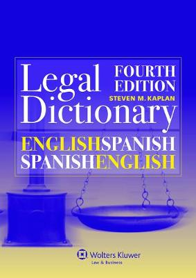 English/Spanish and Spanish/English Legal Dictionary by Steven M. Kaplan