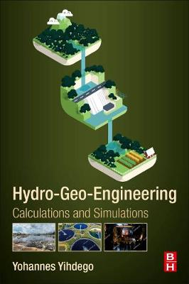 Hydro-Geo-Engineering: Calculations and Simulations by Yohannes Yihdego