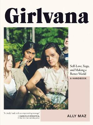 Girlvana: Self-Love, Yoga, and Making a Better World--A Handbook book