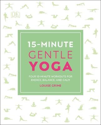 15-Minute Gentle Yoga: Four 15-Minute Workouts for Energy, Balance, and Calm by Louise Grime