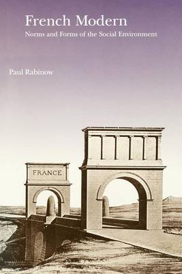 French Modern: Norms and Forms of the Social Environment by Paul Rabinow