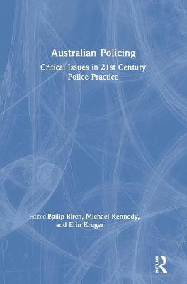 Australian Policing: Critical Issues in 21st Century Police Practice by Philip Birch