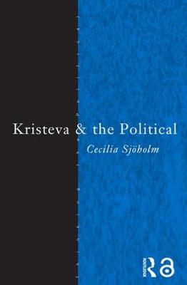 Kristeva and the Political by Cecilia Sjoholm