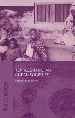 Textiles in Indian Ocean Societies by Ruth Barnes