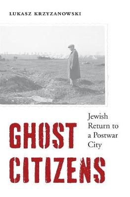 Ghost Citizens: Jewish Return to a Postwar City book