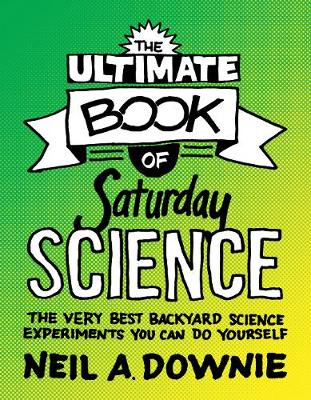 The Ultimate Book of Saturday Science by Neil A. Downie