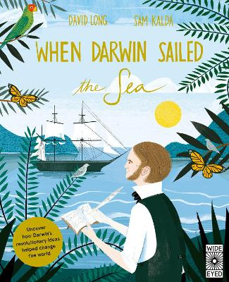 When Darwin Sailed the Sea: Uncover how Darwin's revolutionary ideas helped change the world by David Long