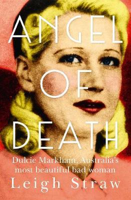 Angel Of Death: Dulcie Markham, Australia's most beautiful bad woman book