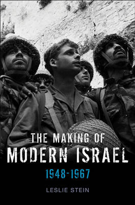 The Making of Modern Israel - 1948-1967 by Leslie Stein