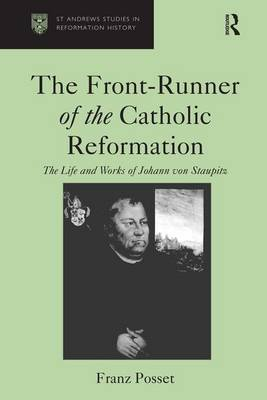 The Front-Runner of the Catholic Reformation: The Life and Works of Johann von Staupitz book