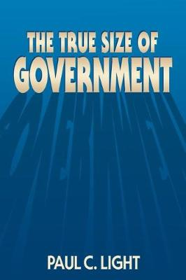 The True Size of Government by Paul C. Light