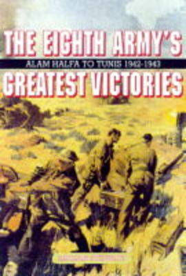 Eighth Army's Greatest Victories by Adrian Stewart