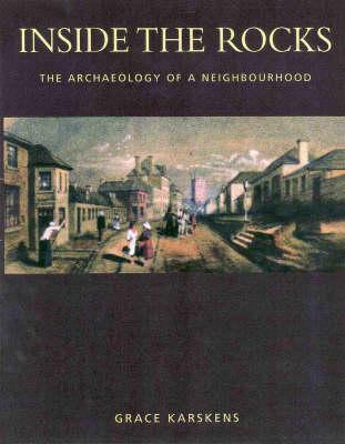 Inside the Rocks - the Archaeology of a Neighbourhood by Grace Karskens
