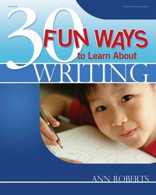 30 Fun Ways to Learn about Writing by Ann Roberts