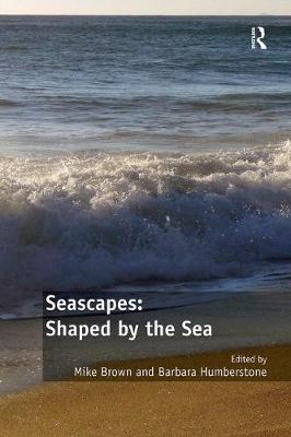 Seascapes: Shaped by the Sea by Mike Brown