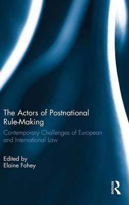 The Actors of Postnational Rule-Making by Dr. Elaine Fahey