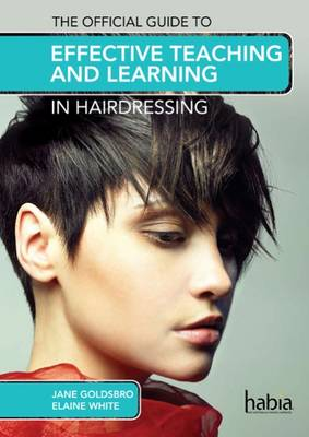 The Official Guide to Effective Teaching and Learning in Hairdressing by Jane Goldsbro