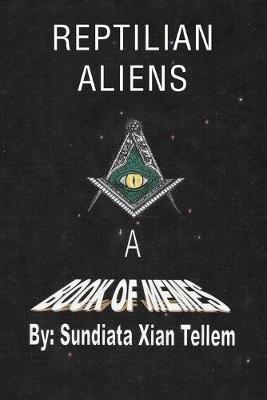 Reptilian Aliens a Book of Memes by Sundiata Xian Tellem