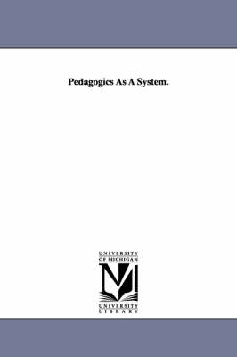 Pedagogics as a System. by Karl Rosenkranz